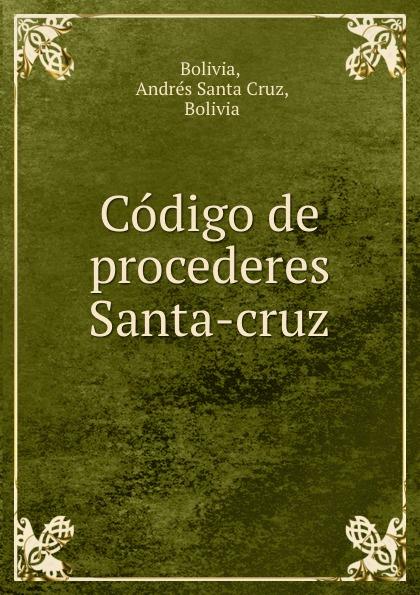 Andrés Santa Cruz Bolivia Codigo de procederes Santa-cruz цена