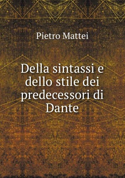 Pietro Mattei Della sintassi e dello stile dei predecessori di Dante pietro stancovich dello anfiteatro di pola