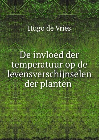 Hugo de Vries De invloed der temperatuur op de levensverschijnselen der planten . hugo de vries het yellowstone park