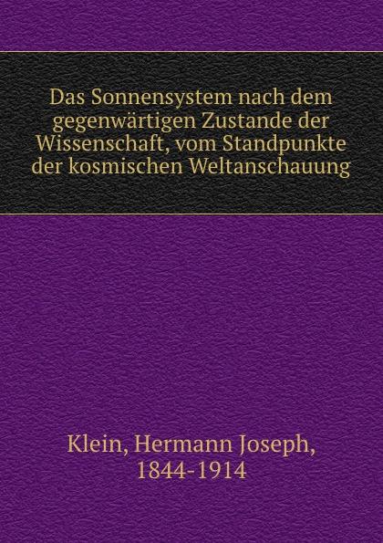 Hermann Joseph Klein Das Sonnensystem nach dem gegenwartigen Zustande der Wissenschaft, vom Standpunkte der kosmischen Weltanschauung jacob heussi lehrbuch der geodasie nach dem gegenwartigen zustande