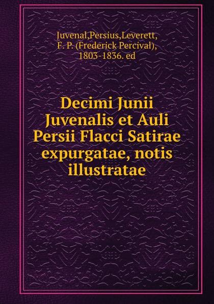 Persius Juvenal Decimi Junii Juvenalis et Auli Persii Flacci Satirae expurgatae, notis illustratae juvenal decimi junii juvenalis et auli persii flacci satirae expurgatae notis
