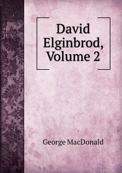 MacDonald George David Elginbrod, Volume 2 george macdonald david elginbrod