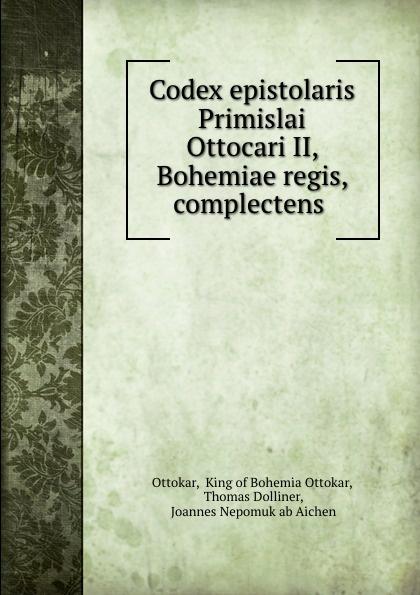 Ottokar Codex epistolaris Primislai Ottocari II, Bohemiae regis, complectens . ottokar schupp hurdy gurdy