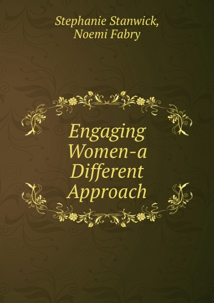 Stephanie Stanwick Engaging Women-a Different Approach