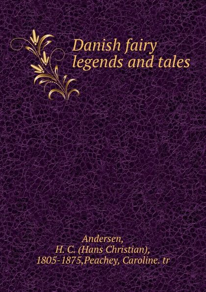 Hans Christian Andersen Danish fairy legends and tales