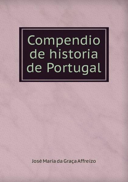 José María da Graça Affreizo Compendio de historia de Portugal josé maría da graça affreizo compendio de historia de portugal