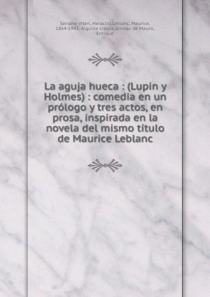 Serrano Viteri La aguja hueca : (Lupin y Holmes) : comedia en un prologo y tres actos, en prosa, inspirada en la novela del mismo titulo de Maurice Leblanc miguel marqués la mendiga del manzanares zarzuela en tres actos original y en verso classic reprint