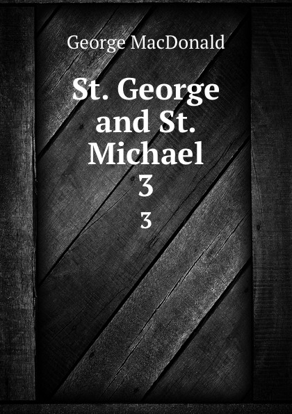 MacDonald George St. George and St. Michael. 3 rodney st michael st michael rodney sync my world thief s honor ga sk paperback edition