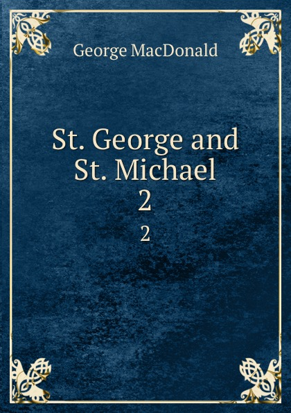 MacDonald George St. George and St. Michael. 2 george macdonald st george and st michael