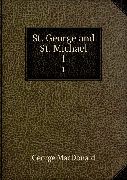 MacDonald George St. George and St. Michael. 1 macdonald george st george and st michael by george macdonald fiction classics action