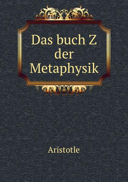 Аристотель Das buch Z der Metaphysik