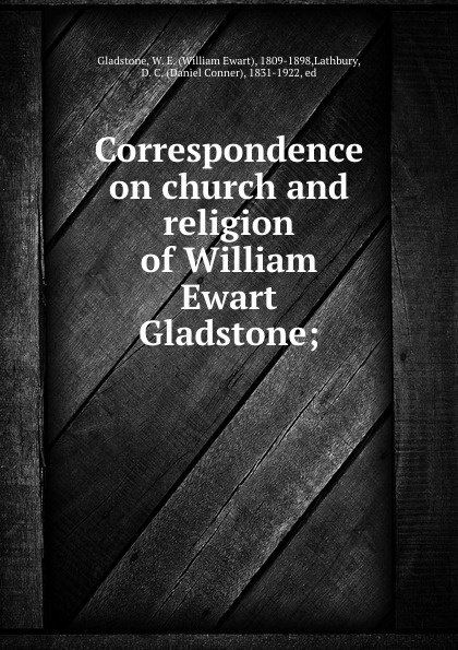 William Ewart Gladstone Correspondence on church and religion of William Ewart Gladstone; gladstone william ewart studies on homer and the homeric age vol 3 of 3