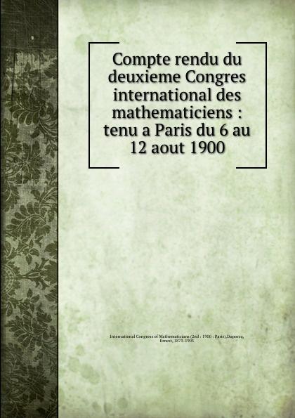 Ernest Duporcq Compte rendu du deuxieme Congres international des mathematiciens : tenu a Paris du 6 au 12 aout 1900