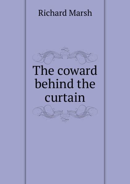 Richard Marsh The coward behind the curtain behind the curtain