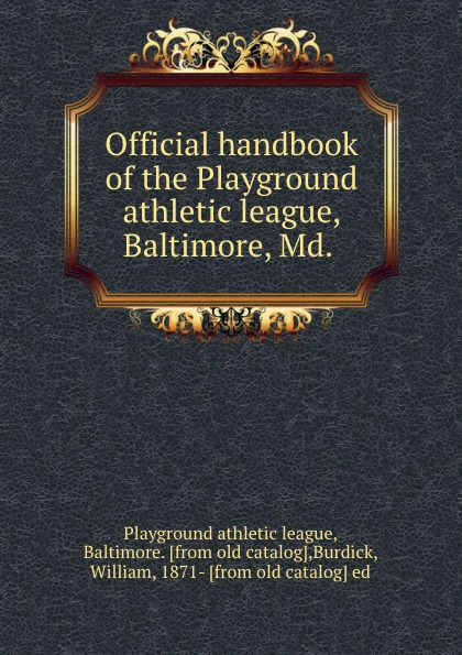 Playground athletic league Official handbook of the Playground athletic league, Baltimore, Md. rulers of the playground