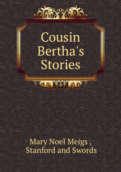 Mary Noel Meigs Cousin Bertha.s Stories wade mary hazelton blanchard our little cuban cousin