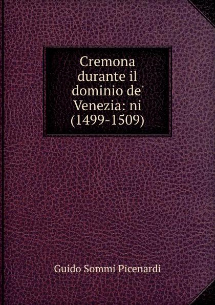 цены на Guido Sommi Picenardi Cremona durante il dominio de. Venezia: ni (1499-1509).  в интернет-магазинах