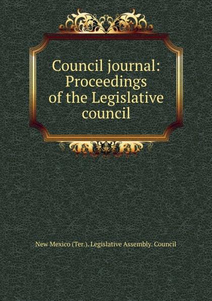 New Mexico Ter. Legislative Assembly. Council Council journal: Proceedings of the Legislative council недорго, оригинальная цена