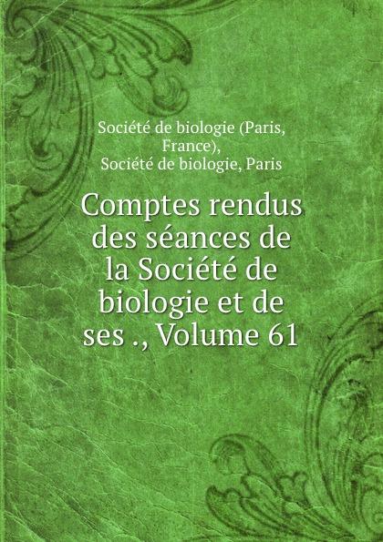 Paris Comptes rendus des seances de la Societe de biologie et de ses ., Volume 61