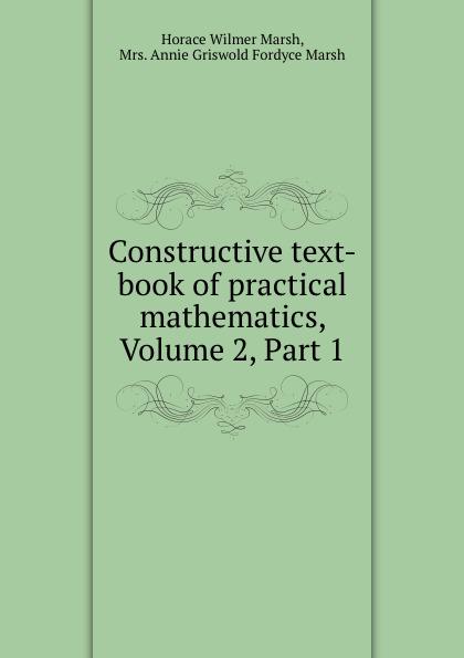 Constructive text-book of practical mathematics, Volume 2,.Part 1