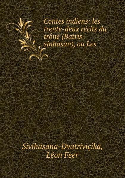 Léon Feer Sivihāsana-Dvātriviçikā Contes indiens: les trente-deux recits du trone (Batris-sinhasan), ou Les . цены