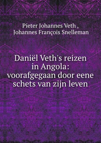 Daniel Veth.s reizen in Angola: voorafgegaan door eene schets van zijn leven