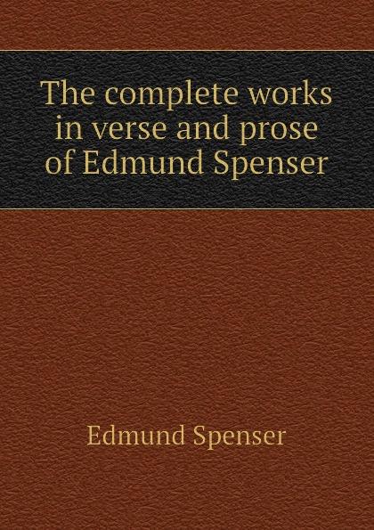 Spenser Edmund The complete works in verse and prose of Edmund Spenser spenser edmund works of edmund spenser