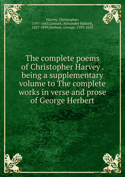 Christopher Harvey The complete poems of Christopher Harvey . being a supplementary volume to The complete works in verse and prose of George Herbert complete poety herbert
