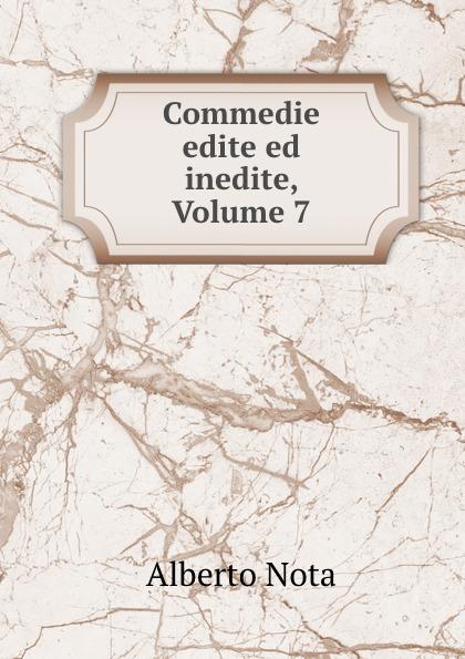 Alberto Nota Commedie edite ed inedite, Volume 7 alberto nota commedie edite ed inedite volumes 3 4