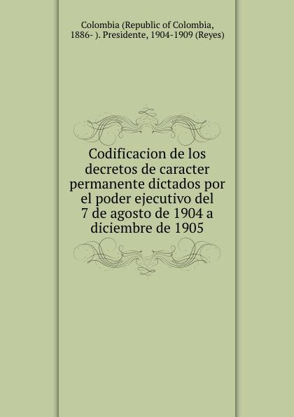цены на Republic of Colombia Codificacion de los decretos de caracter permanente dictados por el poder ejecutivo del 7 de agosto de 1904 a diciembre de 1905  в интернет-магазинах