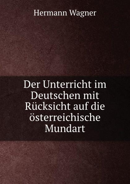 Hermann Wagner Der Unterricht im Deutschen mit Rucksicht auf die osterreichische Mundart