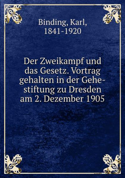 Karl Binding Der Zweikampf und das Gesetz. Vortrag gehalten in der Gehe-stiftung zu Dresden am 2. Dezember 1905 max schippel die sozialisierungsbewegung in sachsen vortrag gehalten in der gehe stiftung zu dresden am 13 marz 1920