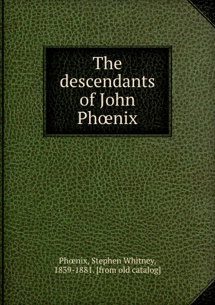 Stephen Whitney Phoenix The descendants of John Phoenix phoenix print 111 12