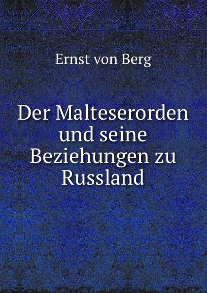Ernst von Berg Der Malteserorden und seine Beziehungen zu Russland