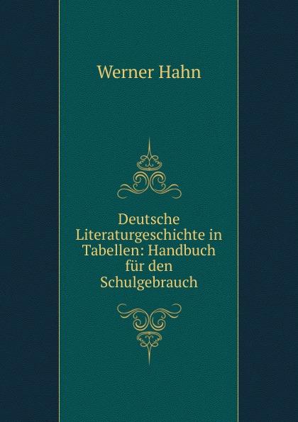 Werner Hahn Deutsche Literaturgeschichte in Tabellen: Handbuch fur den Schulgebrauch werner hahn deutsche literaturgeschichte in tabellen handbuch fur den schulgebrauch