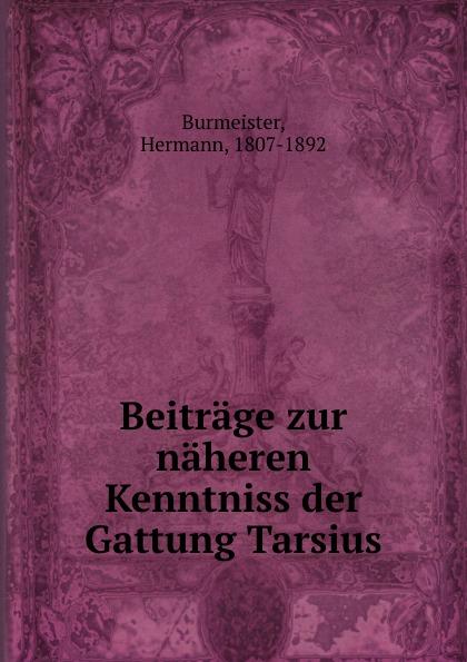 Hermann Burmeister Beitrage zur naheren Kenntniss der Gattung Tarsius carl gegenbaur beitrage zur naheren kenntniss der schwimm polypen siphonophoren german edition