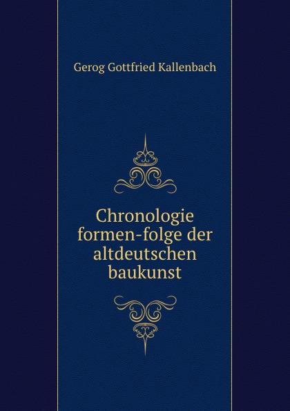 Gerog Gottfried Kallenbach Chronologie formen-folge der altdeutschen baukunst