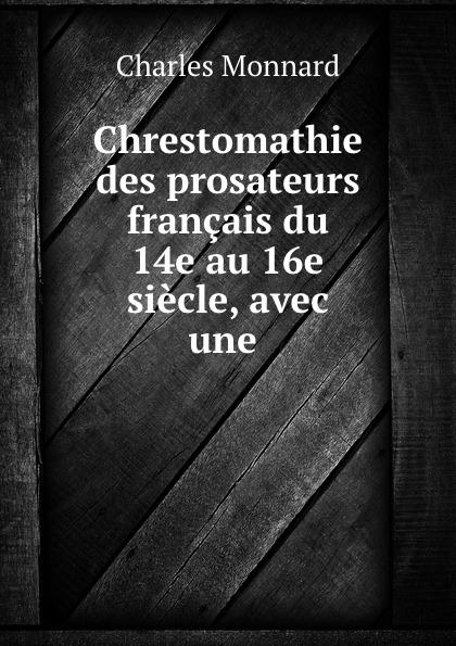 Charles Monnard Chrestomathie des prosateurs francais du 14e au 16e siecle, avec une . цена