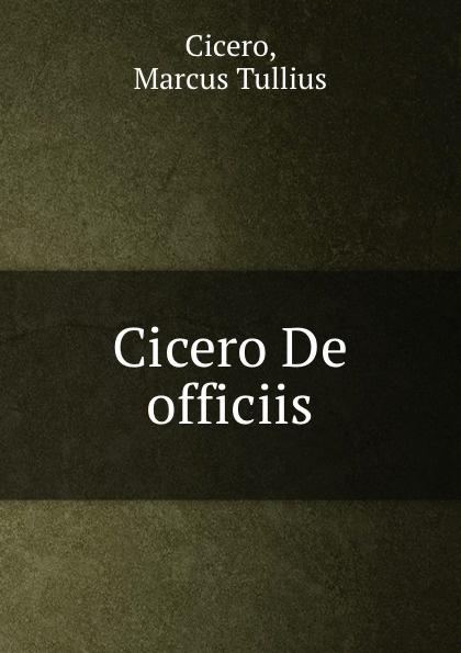 Marcus Tullius Cicero Cicero De officiis marcus tullius cicero de officiis