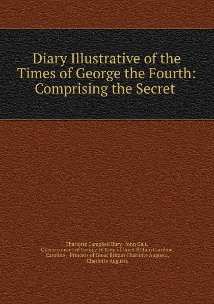 Charlotte Campbell Bury Diary Illustrative of the Times of George the Fourth: Comprising the Secret . bury george wyman pan islam
