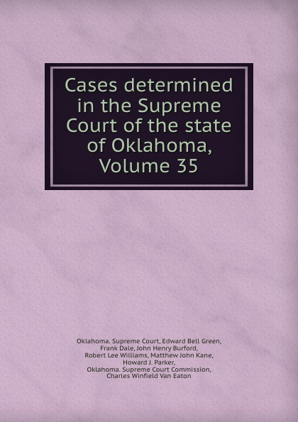 Oklahoma. Supreme Court Cases determined in the Supreme Court of the state of Oklahoma, Volume 35