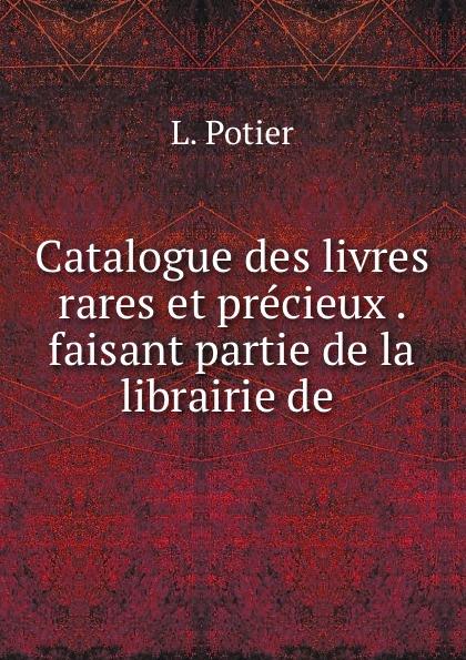 L. Potier Catalogue des livres rares et precieux . faisant partie de la librairie de . léon techener catalogue de livres precieux partie 2