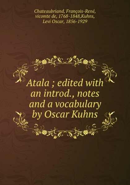 François-René Chateaubriand Atala ; edited with an introd., notes and a vocabulary by Oscar Kuhns
