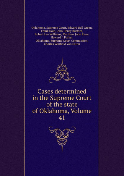 Oklahoma. Supreme Court Cases determined in the Supreme Court of the state of Oklahoma, Volume 41