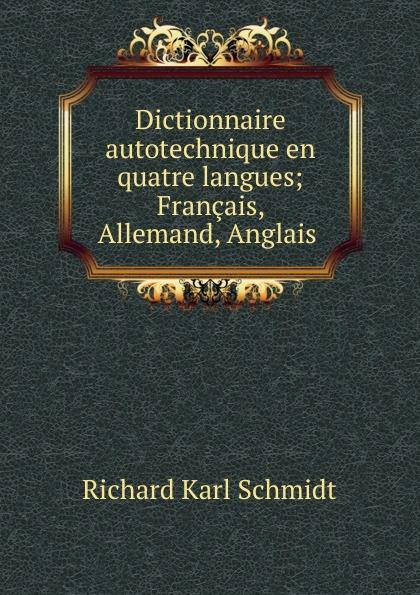 Richard Karl Schmidt Dictionnaire autotechnique en quatre langues; Francais, Allemand, Anglais . цена