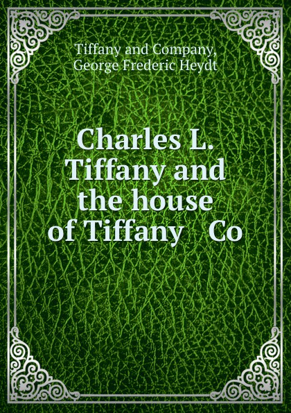 George Frederic Heydt Tiffanympany Charles L. Tiffany and the house of Tiffany . Co женские резиновые сапожки розанна