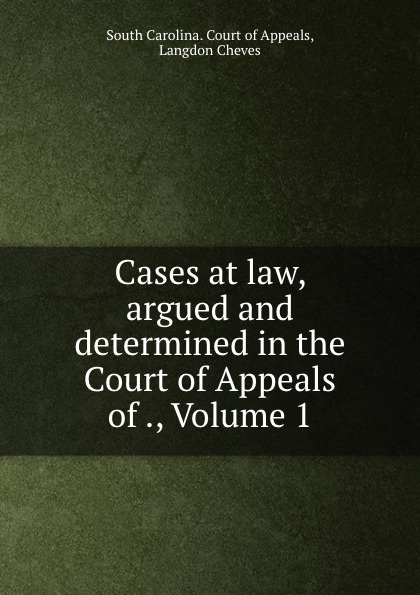 Cases at law, argued and determined in the Court of Appeals of ., Volume 1