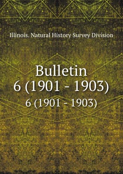 Illinois. Natural History Survey Division Bulletin. 6 (1901 - 1903)