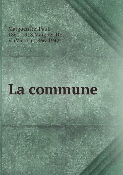 Paul Margueritte La commune edmond pilon paul et victor margueritte classic reprint