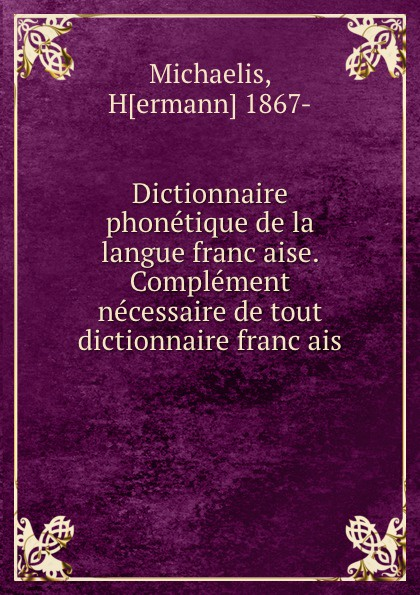 Hermann Michaelis Dictionnaire phonetique de la langue francaise. Complement necessaire de tout dictionnaire francais panorama de la langue francaise 3 methode de francais
